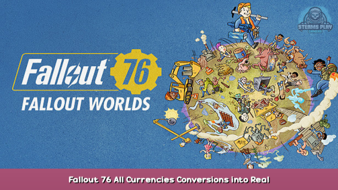 Fallout 76 All Currencies Conversions into Real Currency Guide 1 - steamsplay.com