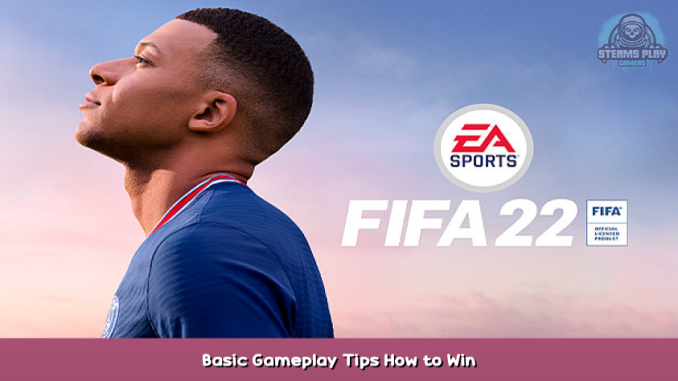 FIFA 22 Basic Gameplay Tips + How to Win 1 - steamsplay.com