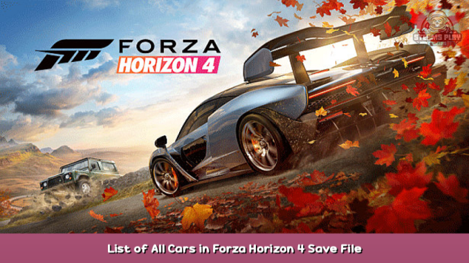 Forza Horizon 4 List of All Cars in Forza Horizon 4 + Save File 1 - steamsplay.com