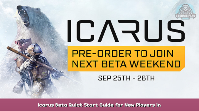 Icarus Beta Quick Start Guide for New Players in Icarus + Tips 1 - steamsplay.com