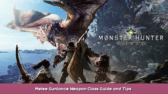 Monster Hunter: World Melee Gunlance Weapon Class Guide and Tips 1 - steamsplay.com
