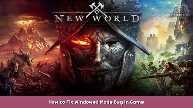 New World How to Fix Windowed Mode Bug in Game 5 - steamsplay.com