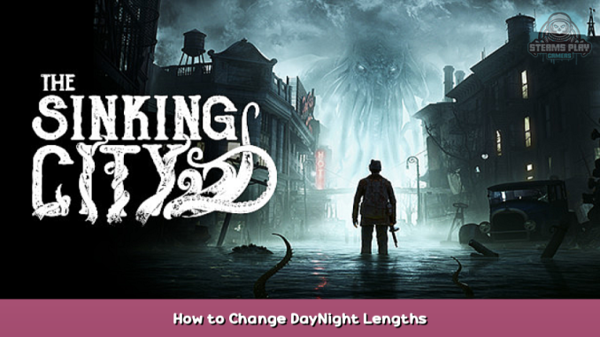 The Sinking City How to Change Day/Night Lengths 1 - steamsplay.com