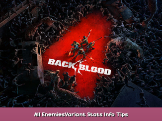 Back 4 Blood All Enemies/Variant Stats Info Tips 1 - steamsplay.com