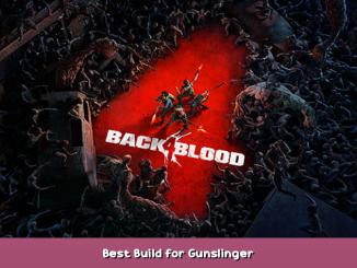Back 4 Blood Best Build for Gunslinger 1 - steamsplay.com