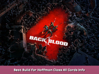 Back 4 Blood Best Build for Hoffman Class + All Cards Info 1 - steamsplay.com