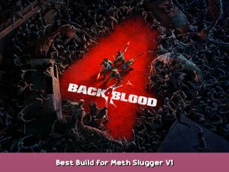 Back 4 Blood Best Build for Meth Slugger V1 1 - steamsplay.com
