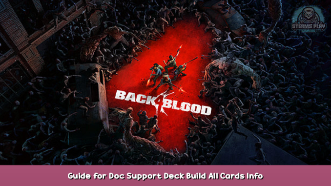 Back 4 Blood Guide for Doc Support Deck Build + All Cards Info 1 - steamsplay.com