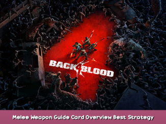 Back 4 Blood Melee Weapon Guide + Card Overview + Best Strategy and Veteran Playstyle 1 - steamsplay.com