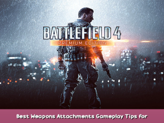 Battlefield 4™ Best Weapons & Attachments + Gameplay Tips for Beginners 1 - steamsplay.com