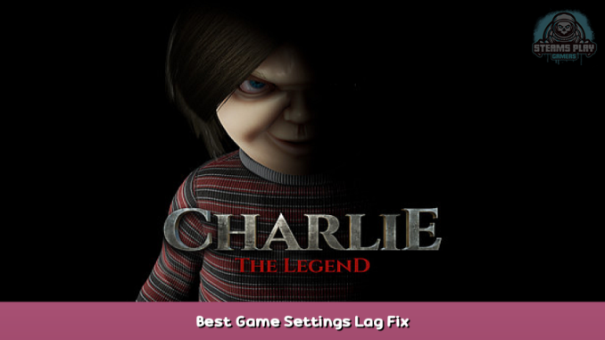 Charlie | The Legend Best Game Settings + Lag Fix 1 - steamsplay.com