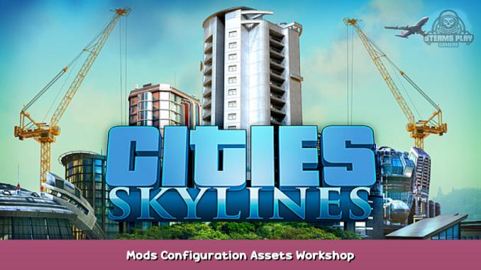 Cities: Skylines Mods Configuration & Assets + Workshop 1 - steamsplay.com