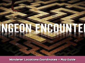 DUNGEON ENCOUNTERS Wanderer Locations & Coordinates – Map Guide 1 - steamsplay.com
