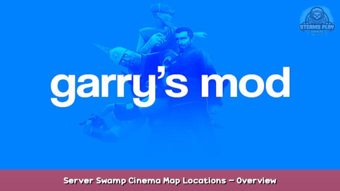 Garry's Mod Server Swamp Cinema + Map + Locations – Overview 1 - steamsplay.com