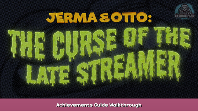 Jerma & Otto: The Curse of the Late Streamer Achievements Guide & Walkthrough 1 - steamsplay.com