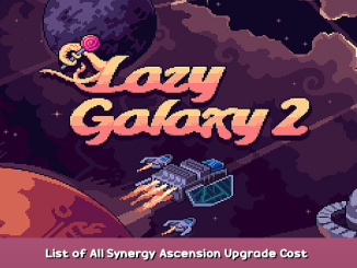 Lazy Galaxy 2 List of All Synergy Ascension + Upgrade & Cost – Chart Guide 1 - steamsplay.com