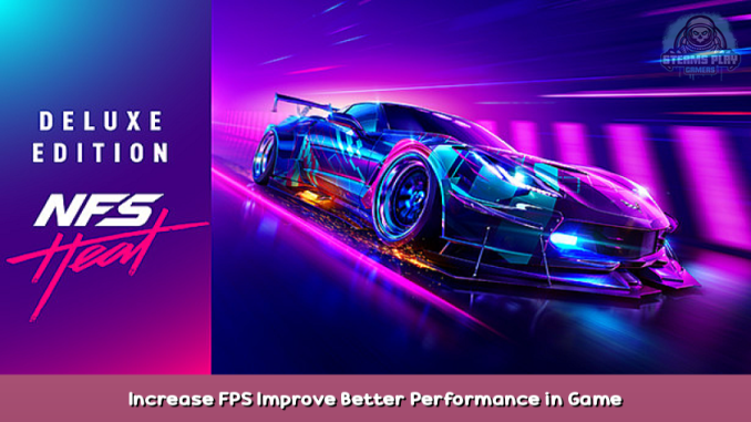 Need for Speed™ Heat Increase FPS + Improve Better Performance in Game Guide 1 - steamsplay.com