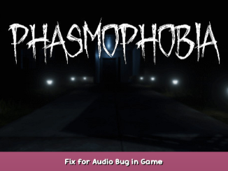 Phasmophobia Fix for Audio Bug in Game 1 - steamsplay.com