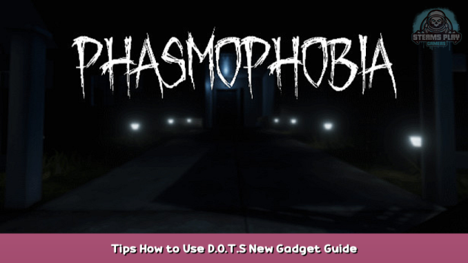 Phasmophobia Tips How to Use D.O.T.S New Gadget Guide 1 - steamsplay.com