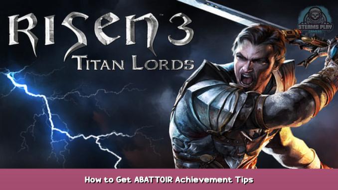 Risen 3 – Titan Lords How to Get ABATTOIR Achievement Tips 1 - steamsplay.com