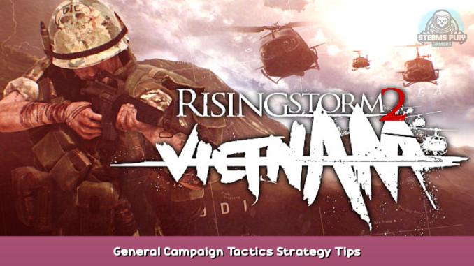 Rising Storm 2: Vietnam General Campaign Tactics + Strategy Tips 1 - steamsplay.com