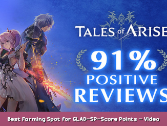 Tales of Arise Best Farming Spot for GLAD-SP-Score Points – Video Tutorial 1 - steamsplay.com