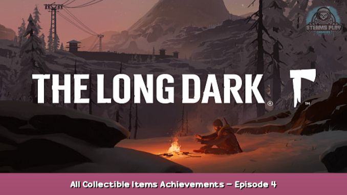 The Long Dark All Collectible Items & Achievements – Episode 4 1 - steamsplay.com