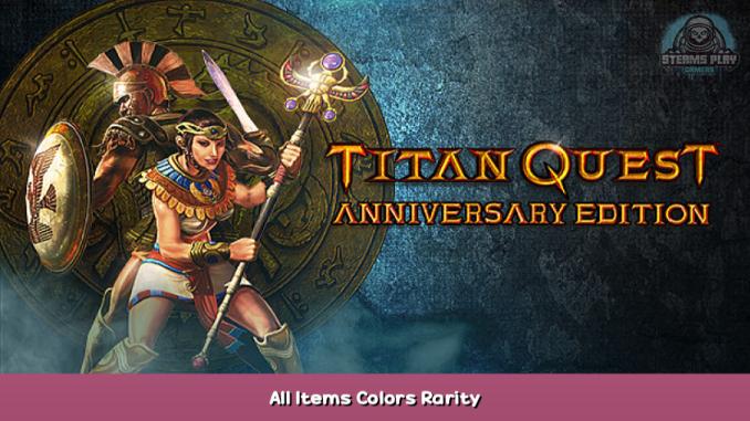 Titan Quest Anniversary Edition All Items Colors & Rarity 1 - steamsplay.com