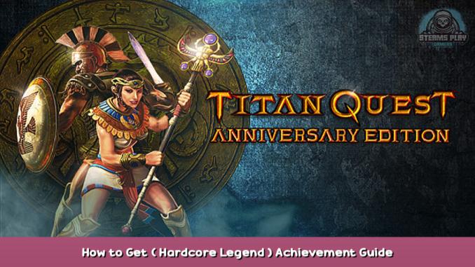 Titan Quest Anniversary Edition How to Get ( Hardcore Legend ) Achievement Guide 3 - steamsplay.com