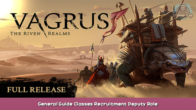 Vagrus – The Riven Realms General Guide + Classes + Recruitment + Deputy Role Guide 1 - steamsplay.com